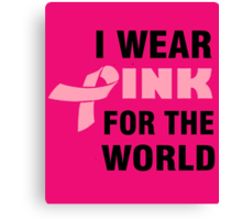 I WEAR PINK FOR THE WORLD Canvas Print