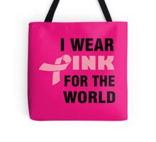 I WEAR PINK FOR THE WORLD Tote Bag