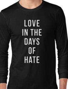 Love in the Days of Hate (White type)  Long Sleeve T-Shirt