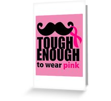 TOUGH ENOUGH TO WEAR PINK Greeting Card