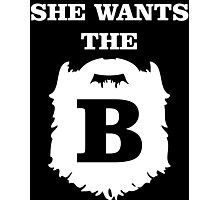 She Wants The B Photographic Print