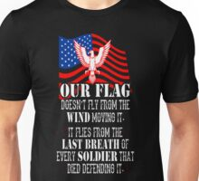 Our Flag Flies From Last Breath Of Soldiers Vetera T-Shirt Unisex T-Shirt