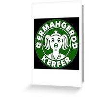 Ermahgerd... Coffee! Greeting Card