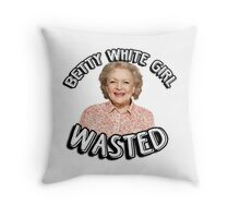 Betty White girl wasted Throw Pillow