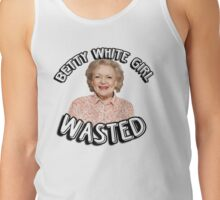 Betty White girl wasted Tank Top