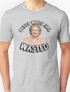 Betty White girl wasted Unisex T-Shirt