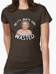 Betty White girl wasted Womens Fitted T-Shirt