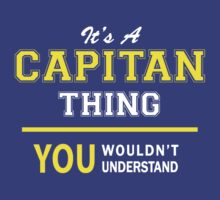 It's A CAPITAN thing, you wouldn't understand !! by satro