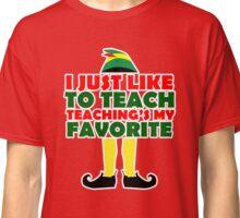 I Just Like To Teach Teaching's My Favorite Christmas Elf T Shirt Classic T-Shirt