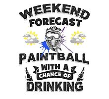 Weekend Forecast - Paintball With a Chance of Drinking Photographic Print