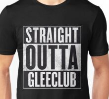 Straight Outta Glee Club Unisex T-Shirt