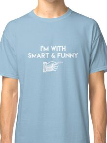 Im With Smart and Funny Classic T-Shirt