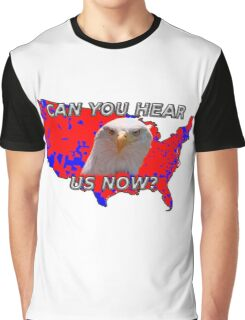 Can You Hear Us Now? Graphic T-Shirt