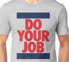 Do Your Job (RED) Unisex T-Shirt