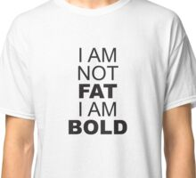I Am Not Fat I Am Bold Graphic Tee Classic T-Shirt