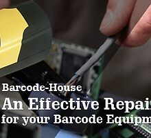 Barcode-House – An Effective Repair Solution for your Barcode Equipment by Barcode Printers