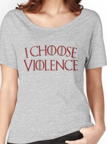 Game of Thrones - I Choose Violence Blood Red Women's Relaxed Fit T-Shirt