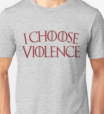 Game of Thrones - I Choose Violence Blood Red Unisex T-Shirt