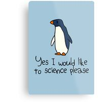 Yes I Would Like To Science Please Penguin Metal Print