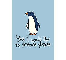 Yes I Would Like To Science Please Penguin Photographic Print