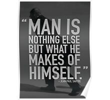 Man Is Nothing Else But What He Makes Of Himself Poster