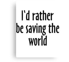I'd rather be saving the world Canvas Print