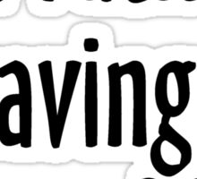 I'd rather be saving the world Sticker