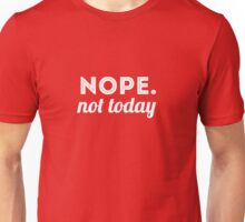Nope. Not Today Unisex T-Shirt