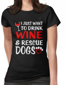 I Just Want to Drink Wine & Rescue Dogs T-Shirt Womens Fitted T-Shirt