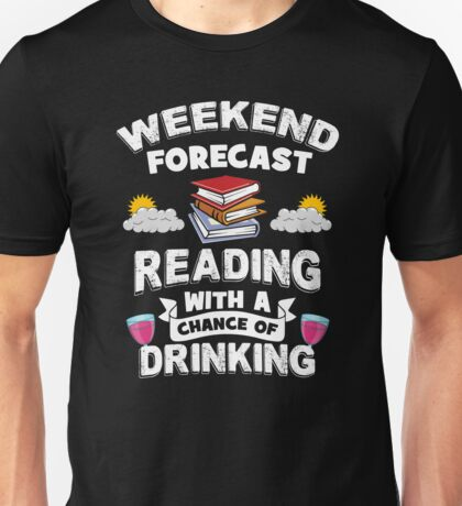 Weekend Forecast - Reading With a Chance of Drinking Unisex T-Shirt