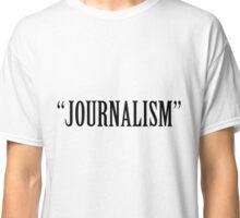"""Journalism"" Classic T-Shirt"