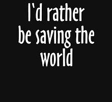 I'd rather be saving the world Unisex T-Shirt