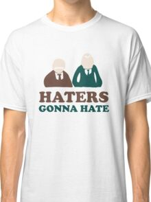 Haters Gonna Hate Statler and Waldorf Muppet Humor Classic T-Shirt
