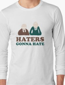 Haters Gonna Hate Statler and Waldorf Muppet Humor Long Sleeve T-Shirt