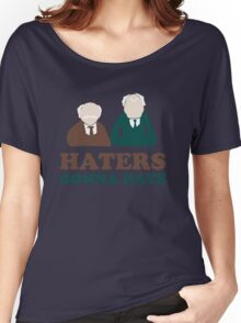 Haters Gonna Hate Statler and Waldorf Muppet Humor Women's Relaxed Fit T-Shirt