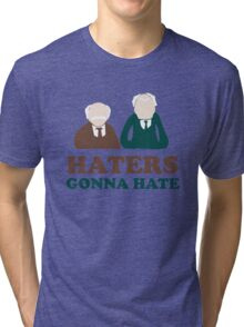 Haters Gonna Hate Statler and Waldorf Muppet Humor Tri-blend T-Shirt
