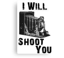 "Vintage Camera...""I Will Shoot You"" Canvas Print"