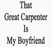 That Great Carpenter Is My Boyfriend  by supernova23