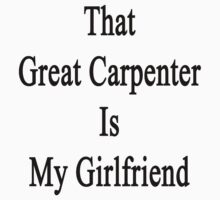 That Great Carpenter Is My Girlfriend  by supernova23
