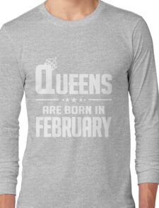 Queens are born in february  Long Sleeve T-Shirt