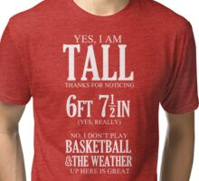 Yes, I Am Tall Tri-blend T-Shirt