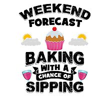 Weekend Forecast - Baking With a Chance of  Drinking Photographic Print
