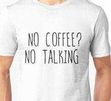 No coffee? No talking Unisex T-Shirt