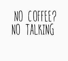 No coffee? No talking T-Shirt