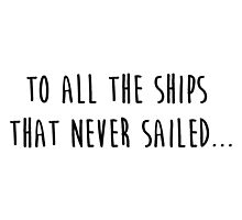 To all the ships that never sailed... by loreendb