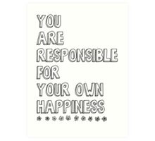 You are responsible for your own happiness Art Print