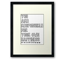You are responsible for your own happiness Framed Print