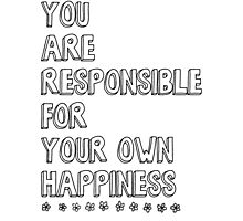 You are responsible for your own happiness Photographic Print