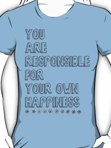 You are responsible for your own happiness T-Shirt