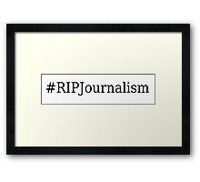 #RIPJournalism Framed Print